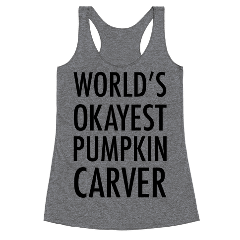 World's Okayest Pumpkin Carver Racerback Tank Top