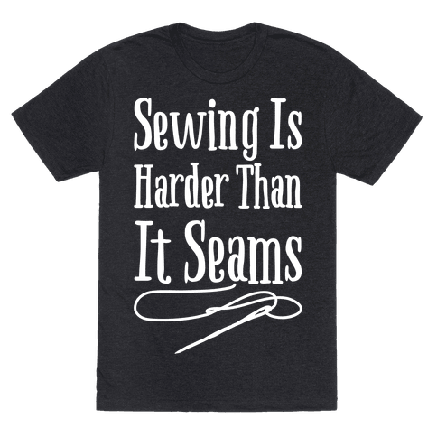 Sewing Is Harder Than It Seams White Print