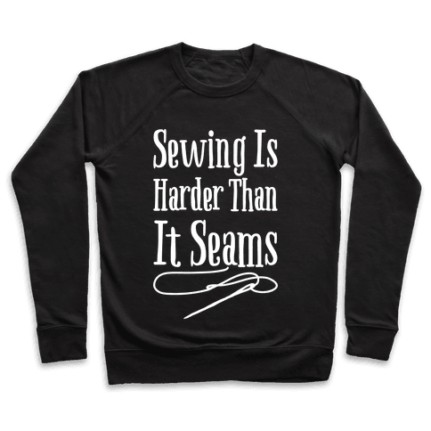 Sewing Is Harder Than It Seams White Print Pullover