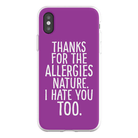 Thanks For The Allergies Nature I Hate You Too Phone Flexi-Case