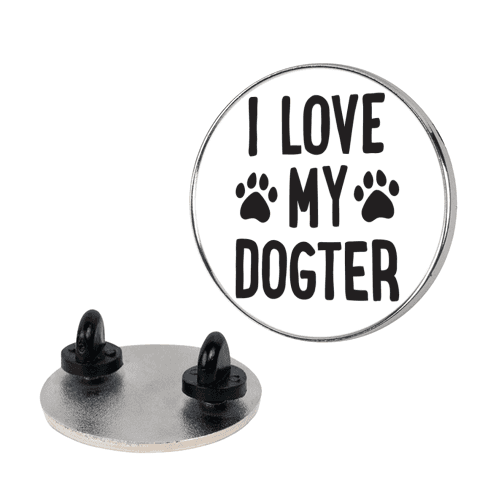 I Love My Dogter pin