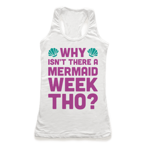 Why Isn't There A Mermaid Week Tho? Racerback Tank Top