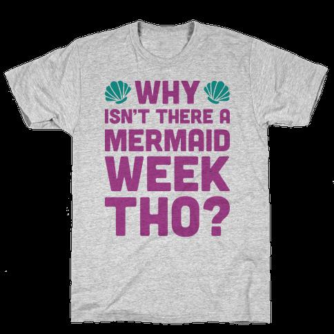 Why Isn't There A Mermaid Week Tho? Mens T-Shirt
