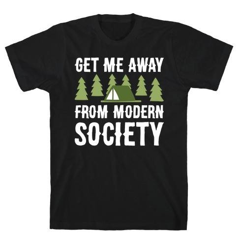 Get Me Away From Modern Society T-Shirt