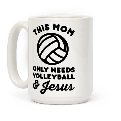 This Mom Only Needs Volleyball and Jesus Coffee Mug