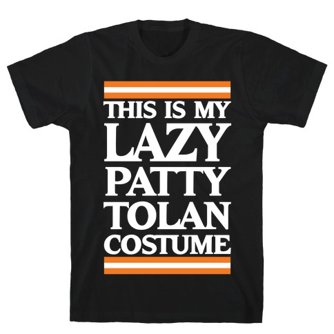 This Is My Lazy Patty Tolan Costume T-Shirt