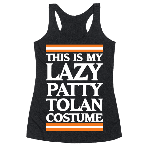 This Is My Lazy Patty Tolan Costume Racerback Tank Top