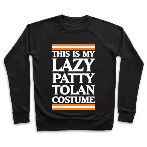 This Is My Lazy Patty Tolan Costume Pullover