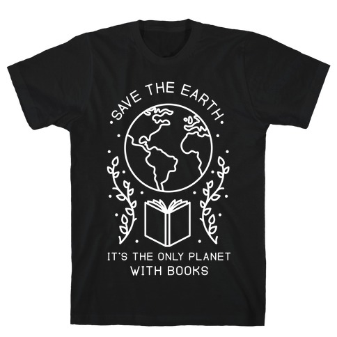 Save the Earth it's the Only Planet With Books T-Shirt