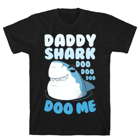 Daddy Shark doo doo doo DOO ME T-Shirt