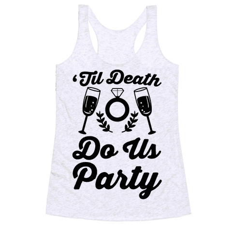 'Til Death Do Us Party  Racerback Tank Top