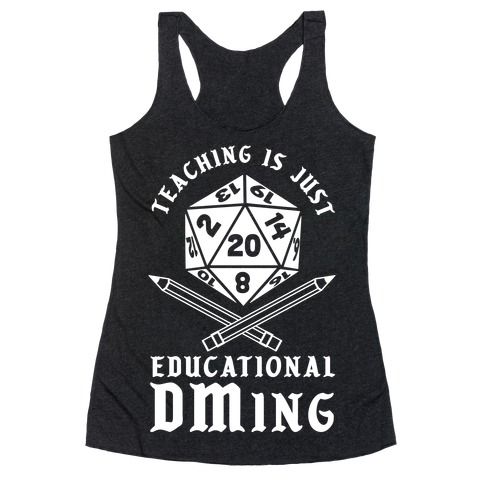 Teaching is just Educational DMing Racerback Tank Top