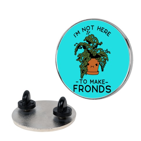 I'm Not Here To Make Fronds Pin