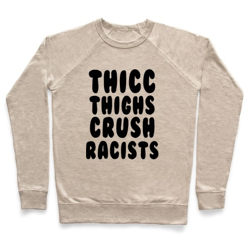 Thicc Thighs Crush Racists Pullover