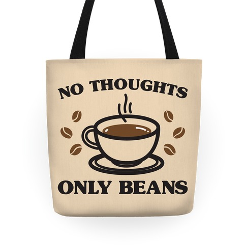 No Thoughts Only Beans Tote