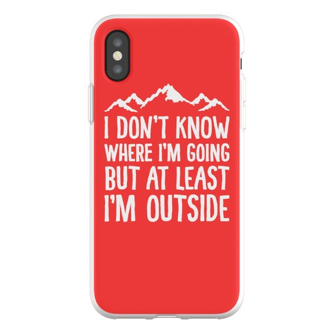 I Don't Know Where I'm Going But At Least I'm Outside Phone Flexi-Case