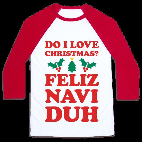Do I Love Christmas? Feliz Naviduh Baseball Tee