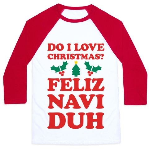 Do I Love Christmas? Feliz Naviduh Baseball Tee