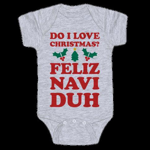 Do I Love Christmas? Feliz Naviduh Baby Onesy