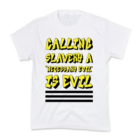 "Calling Slavery a ""Necessary Evil"" Is Evil Kids T-Shirt"