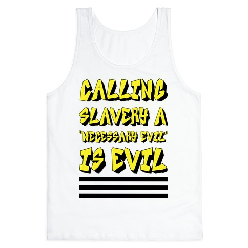 "Calling Slavery a ""Necessary Evil"" Is Evil Tank Top"