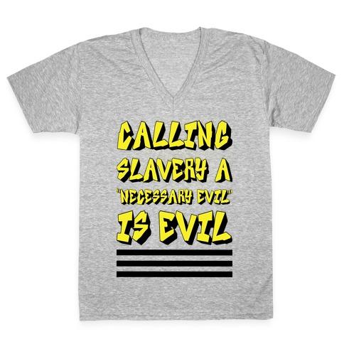 "Calling Slavery a ""Necessary Evil"" Is Evil V-Neck Tee Shirt"