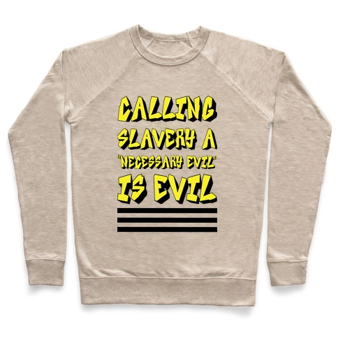 "Calling Slavery a ""Necessary Evil"" Is Evil Pullover"