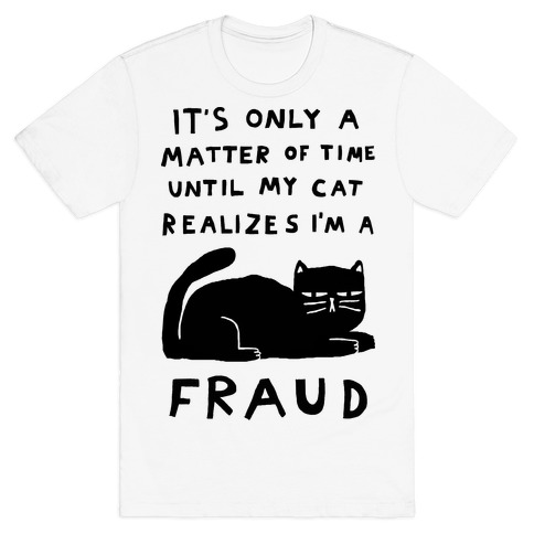 It's Only A Matter Of Time Until My Cat Realizes I'm A Fraud Mens T-Shirt