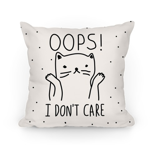 Oops I Don't Care Pillow