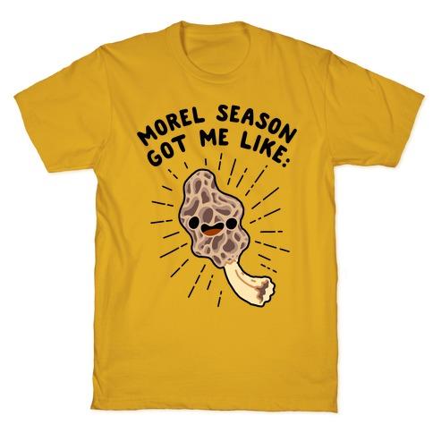 Morel Season Got Me Like :D T-Shirt