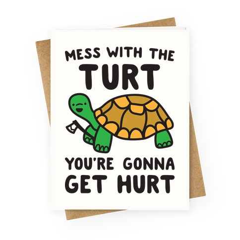 Mess With The Turt You're Gonna Get Hurt Greeting Card