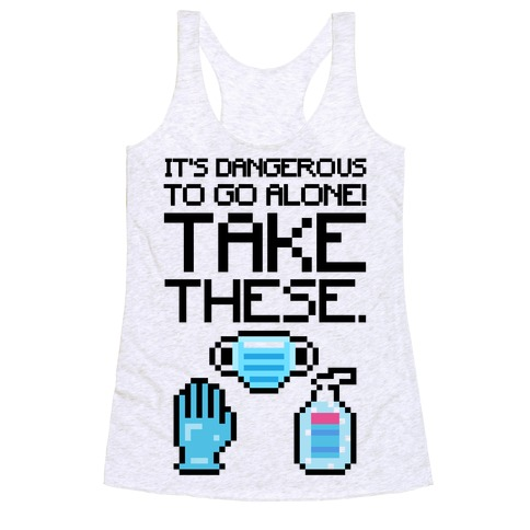 It's Dangerous To Go Alone Take These Social Distancing Parody Sticker Sheet Racerback Tank Top