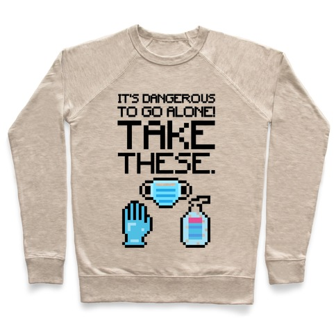 It's Dangerous To Go Alone Take These Social Distancing Parody Sticker Sheet Pullover
