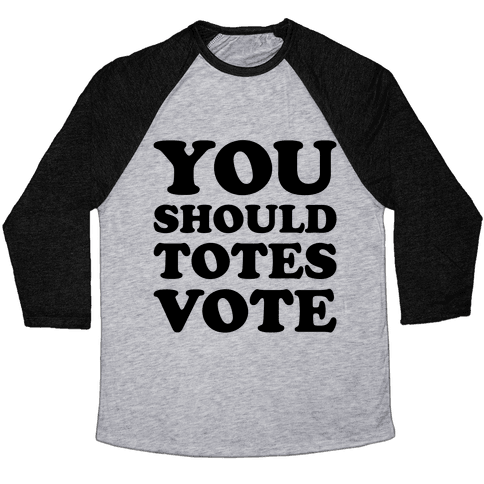 You Should Totes Vote  Baseball Tee