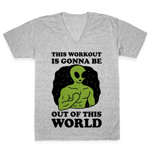 This Workout Is Gonna Be Out Of This World V-Neck Tee Shirt