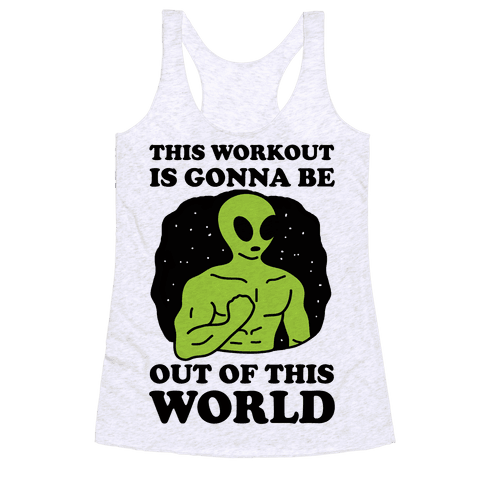 This Workout Is Gonna Be Out Of This World Racerback Tank Top
