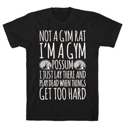 Not A Gym Rat I'm A Gym Possum White Print T-Shirt