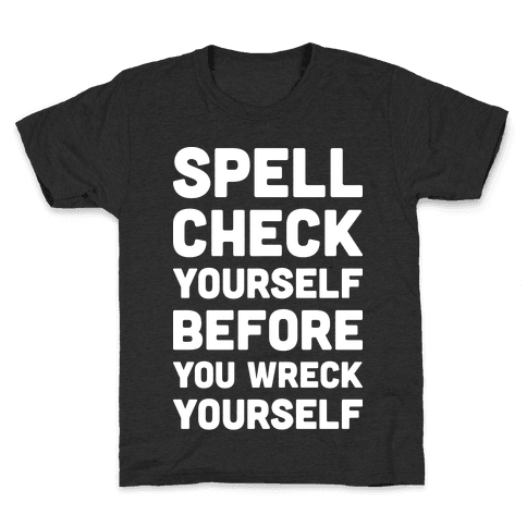 Spell Check Yourself Before You Wreck Yourself Kids T-Shirt