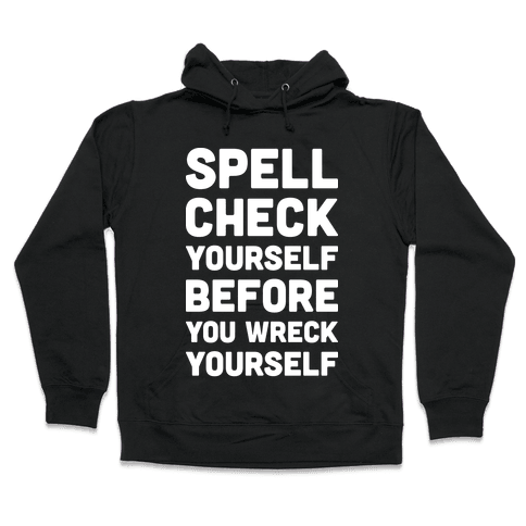 Spell Check Yourself Before You Wreck Yourself Hooded Sweatshirt