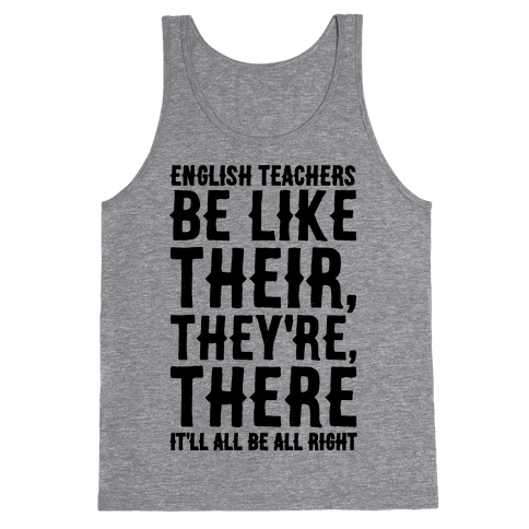 English Teachers Be Like Their They're There  Tank Top