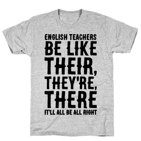 English Teachers Be Like Their They're There T-Shirt