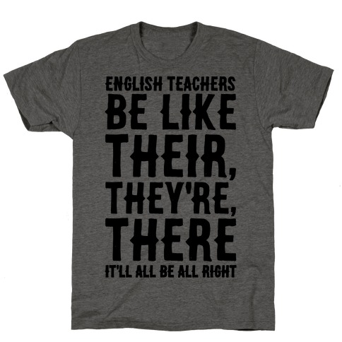 26620b5f24 English Teachers Be Like Their They're There T-Shirt