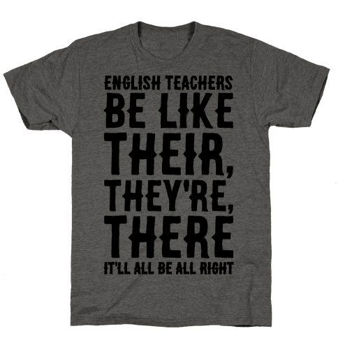 English Teachers Be Like Their They're There  Mens T-Shirt