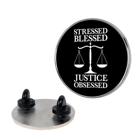 Stressed, Blessed, Justice Obsessed Pin