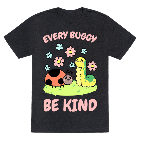 Every Buggy Be Kind Mens/Unisex T-Shirt