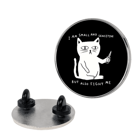 I Am Small And Sensitive But Also Fight Me Cat Pin