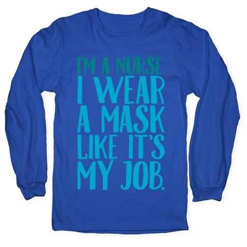 I'm A Nurse I Wear A Mask Like It's My Job White Print Long Sleeve T-Shirt