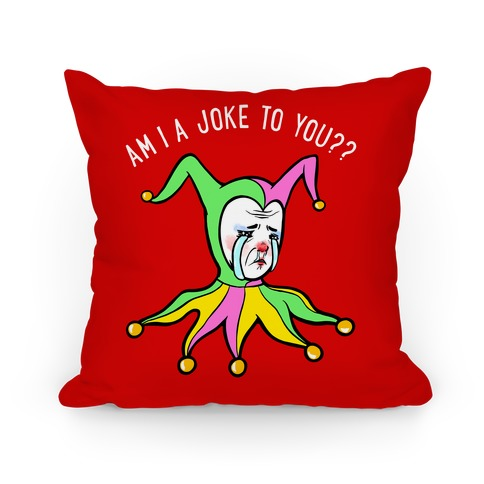 Am I A Joke To You?? (red) Pillow