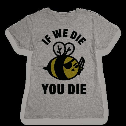 If We Die You Die Womens T-Shirt