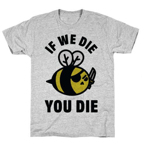 If We Die You Die Mens T-Shirt